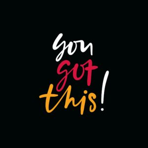 """square with black background with words written that say """"you got this!"""""""