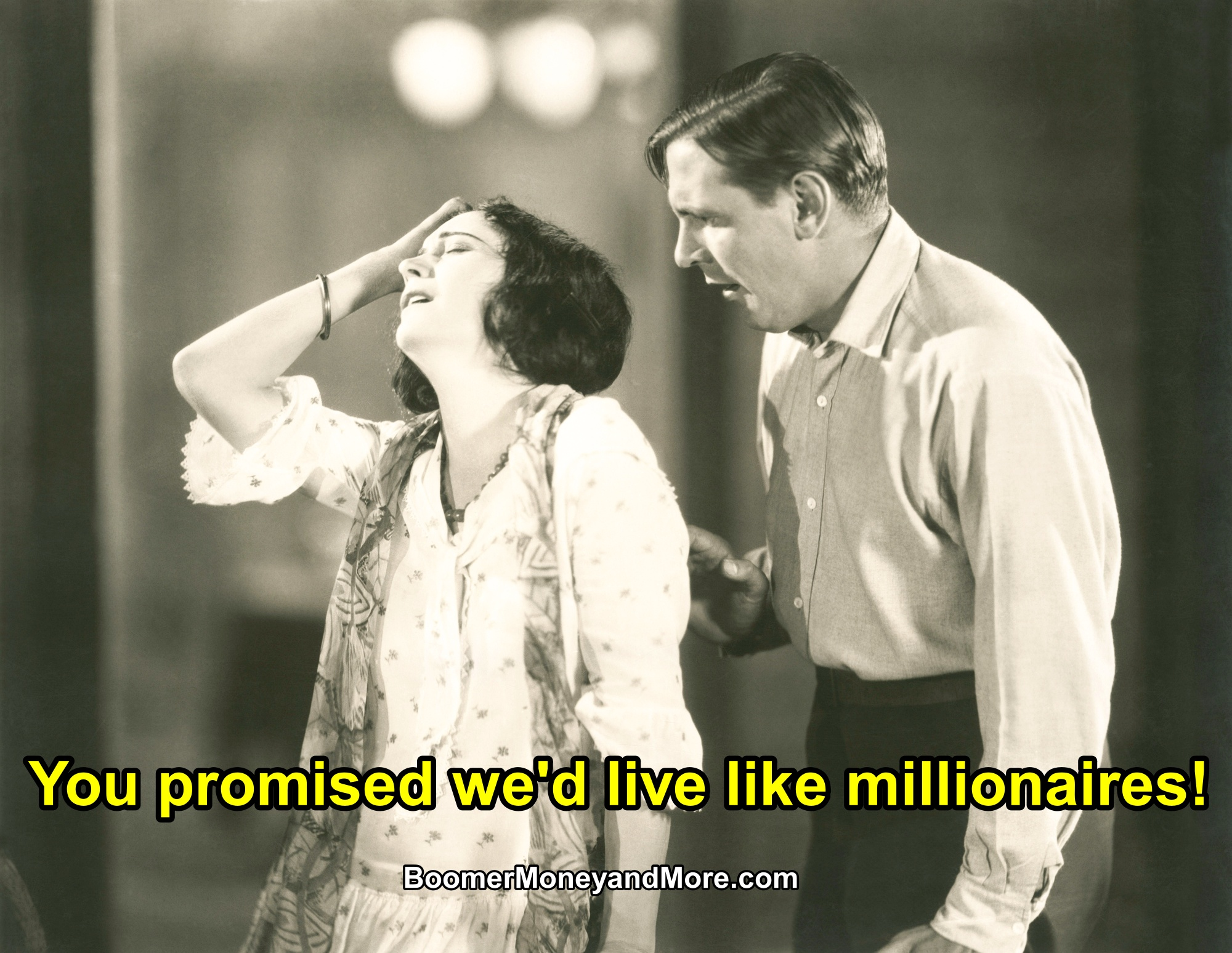 Black and white retro photo of distraught woman decrying that she and her husband, who is standing behind her, don't have millionaire lifestyles.